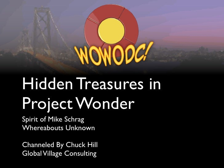 Hidden Treasures inProject WonderSpirit of Mike SchragWhereabouts UnknownChanneled By Chuck HillGlobal Village Consulting