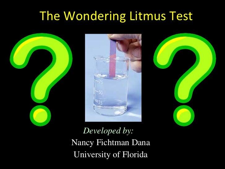 The Wondering Litmus Test Developed by:   Nancy Fichtman Dana University of Florida