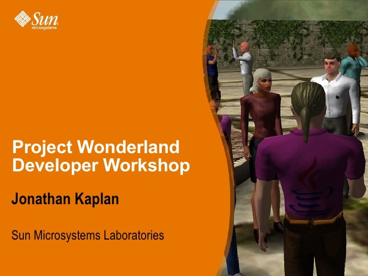 Project Wonderland Developer Workshop Jonathan Kaplan  Sun Microsystems Laboratories
