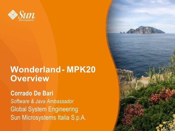 Wonderland - MPK20 Overview Corrado De Bari Software  Java Ambassador Global System Engineering Sun Microsystems Italia S....