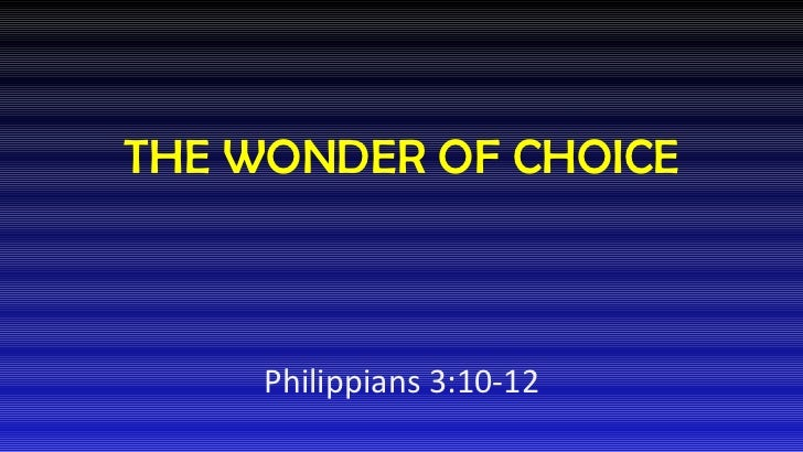 THE WONDER OF CHOICE Philippians 3:10-12