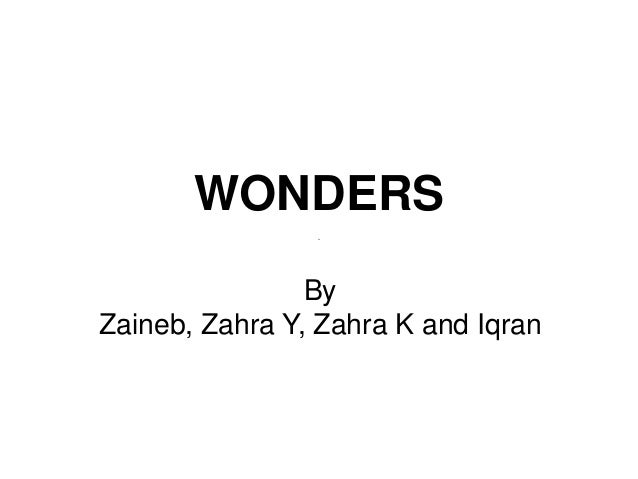 WONDERS By Zaineb, Zahra Y, Zahra K and Iqran