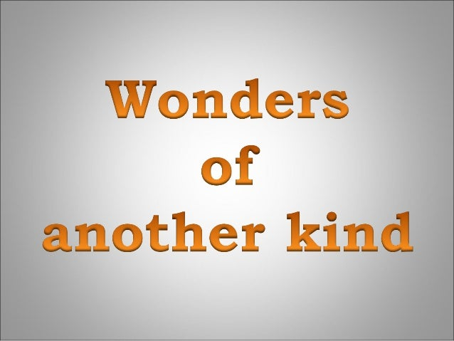 Wonders of another kind