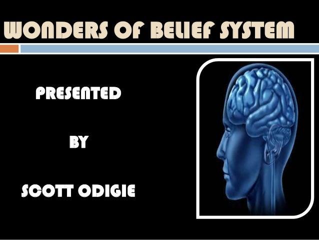 WONDERS OF BELIEF SYSTEM  PRESENTED      BY SCOTT ODIGIE