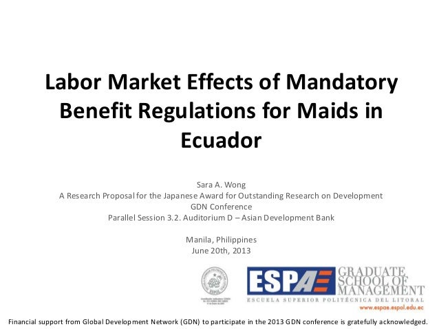 Labor Market Effects of MandatoryBenefit Regulations for Maids inEcuadorSara A. WongA Research Proposal for the Japanese A...
