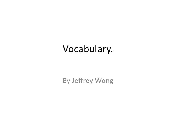 Vocabulary.<br />By Jeffrey Wong<br />