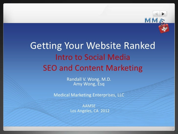 Getting Your Website Ranked     Intro to Social Media  SEO and Content Marketing           Randall V. Wong, M.D.          ...