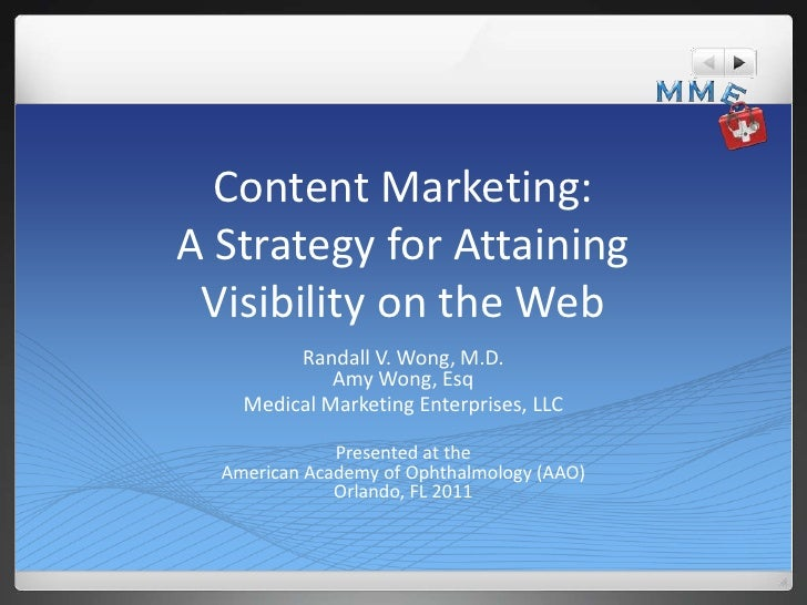 Content Marketing:A Strategy for Attaining Visibility on the Web         Randall V. Wong, M.D.             Amy Wong, Esq  ...