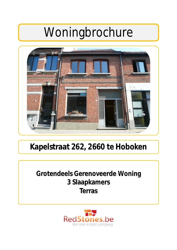 WoningbrochureKapelstraat 262, 2660 te Hoboken Grotendeels Gerenoveerde Woning          3 Slaapkamers               Terras