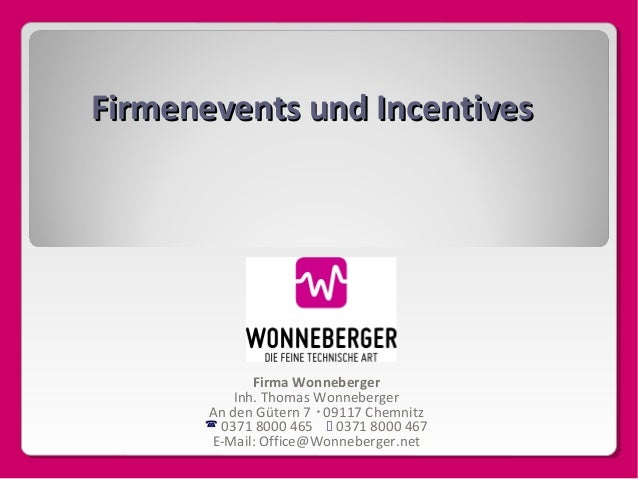 Firmenevents und Incentives  Firma Wonneberger Inh. Thomas Wonneberger An den Gütern 7  09117 Chemnitz  0371 8000 465  ...
