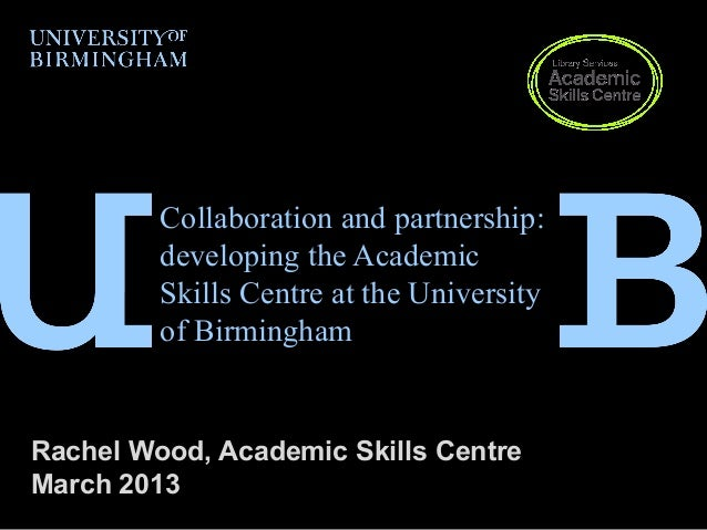 Collaboration and partnership:         developing the Academic         Skills Centre at the University         of Birmingh...