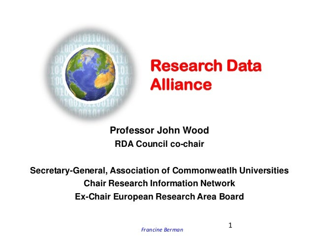 Francine Berman Research Data Alliance Professor John Wood RDA Council co-chair Secretary-General, Association of Commonwe...
