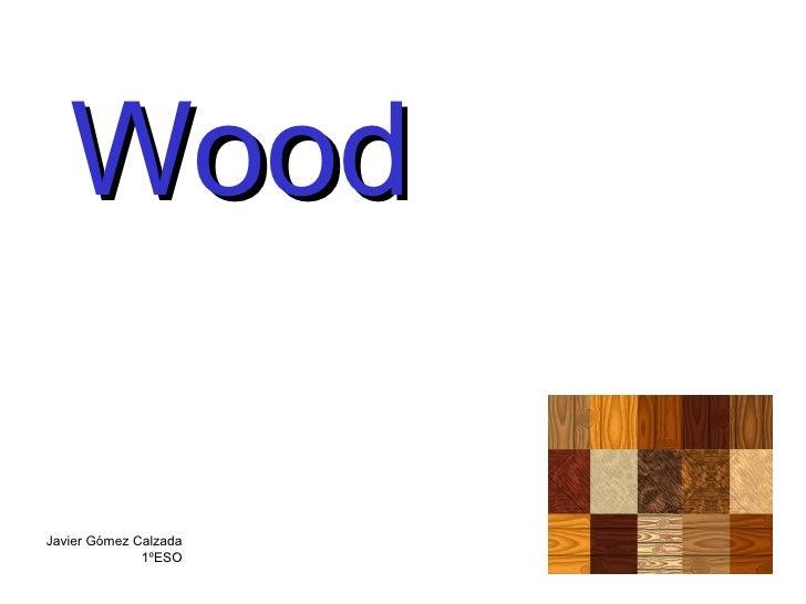 Wood Javier Gómez Calzada 1ºESO