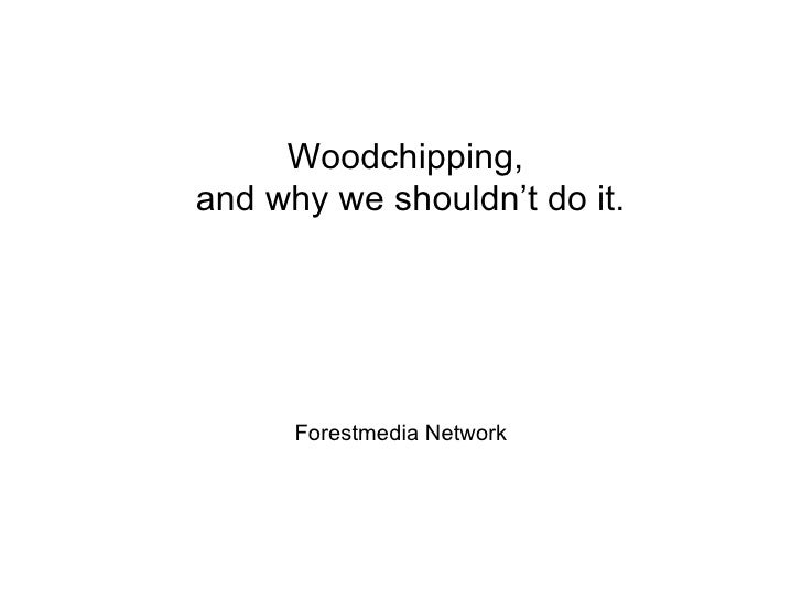 Woodchipping, and why we shouldn't do it.           Forestmedia Network