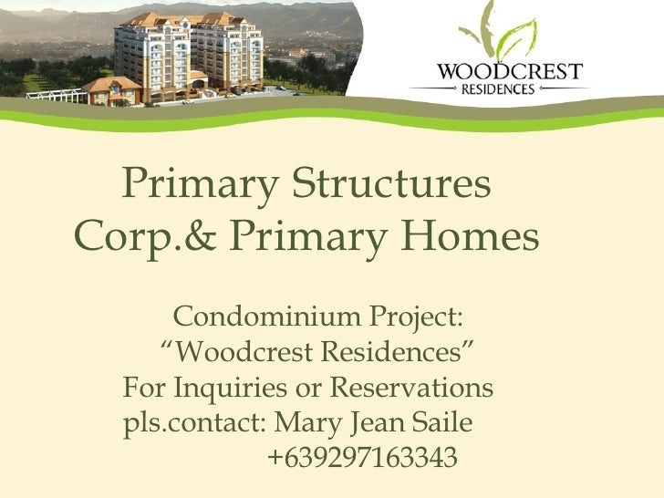 "Primary Structures Corp.& Primary Homes Condominium Project: ""Woodcrest Residences"" For Inquiries or Reservations pls.cont..."