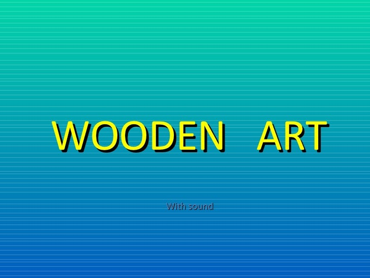 With sound WOODEN  ART