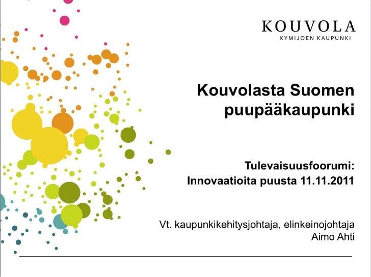 Wooinno Tulevaisuusfoorumi - Aimo Ahti, Kouvolasta Suomen puupääkaupunki