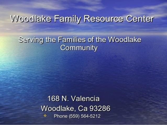 Woodlake Family Resource CenterWoodlake Family Resource Center Serving the Families of the WoodlakeServing the Families of...
