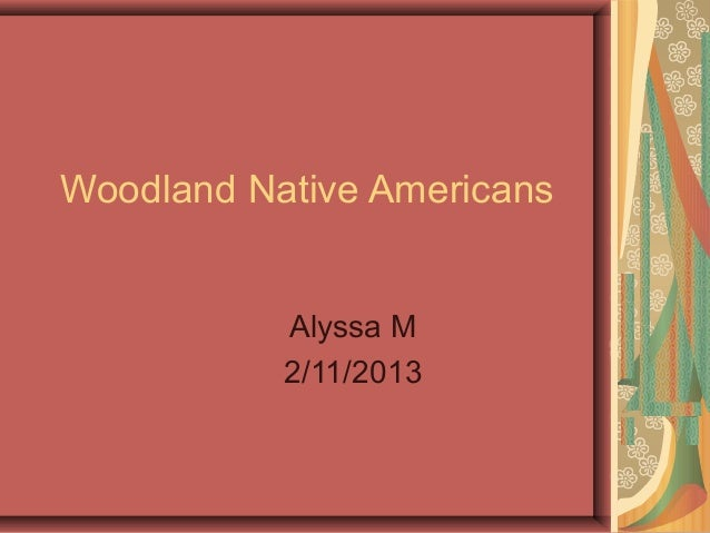 Woodland Native Americans Alyssa m