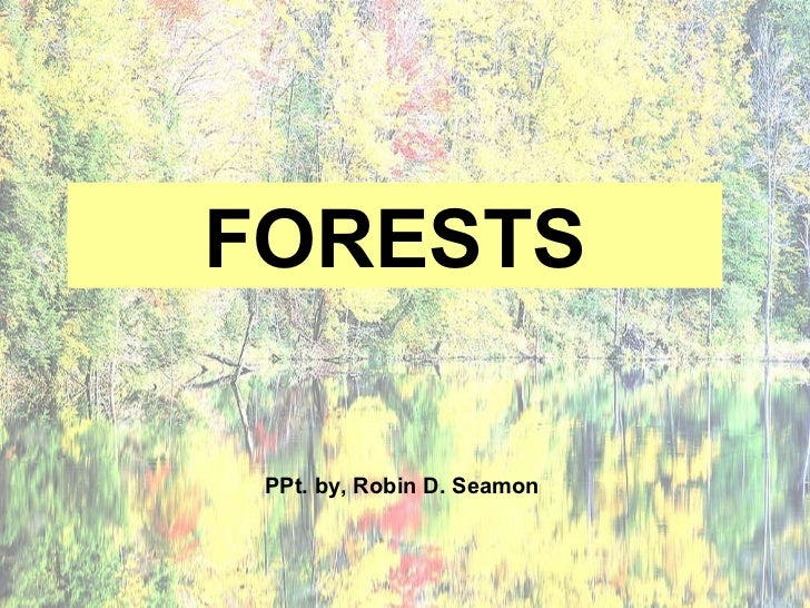 FORESTS PPt. by, Robin D. Seamon