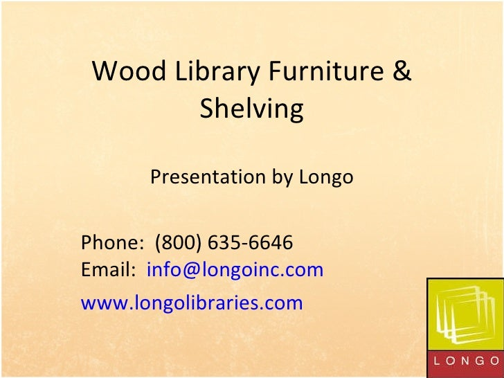Wood Library Furniture & Shelving Presentation by Longo Phone:  (800) 635-6646  Email:  [email_address]   www.longolibrari...
