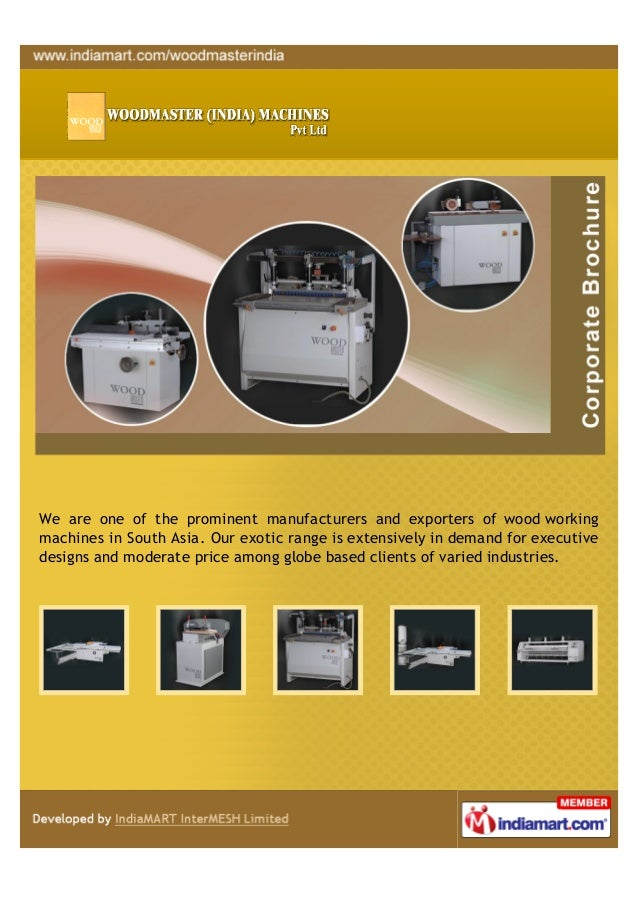 We are one of the prominent manufacturers and exporters of wood workingmachines in South Asia. Our exotic range is extensi...