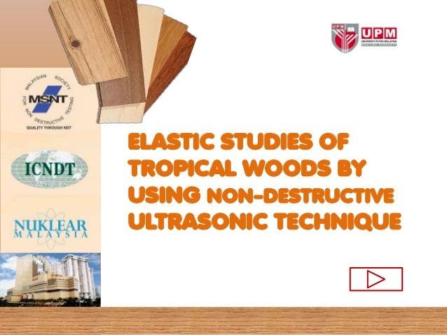 ELASTIC STUDIES OF TROPICAL WOODS BY USING NON-DESTRUCTIVE ULTRASONIC TECHNIQUE