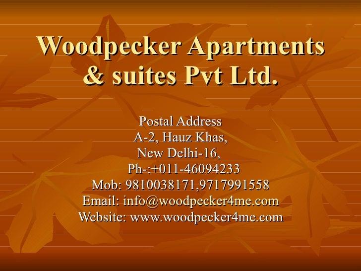 Woodpecker Apartments & suites Pvt Ltd. Postal Address A-2, Hauz Khas, New Delhi-16,  Ph-:+011-46094233 Mob: 9810038171,97...