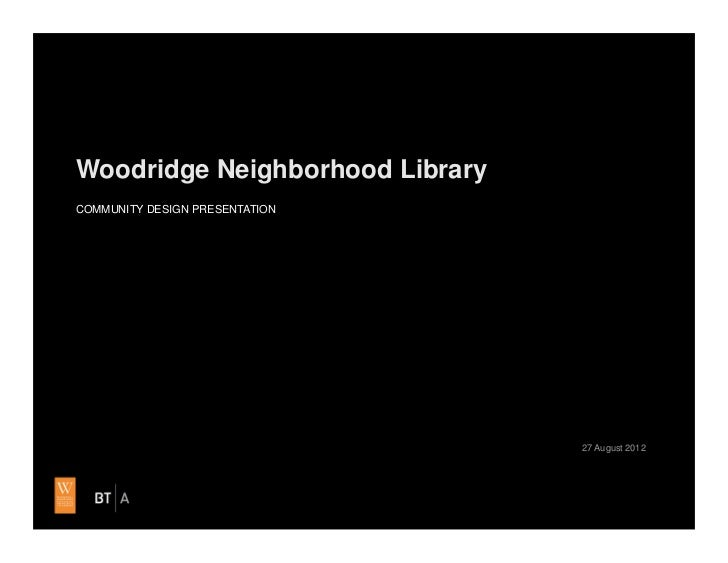 Woodridge Neighborhood LibraryCOMMUNITY DESIGN PRESENTATION                                 27 August 2012