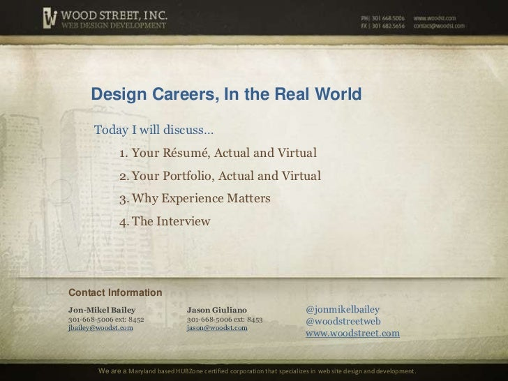 Design Careers, In the Real World<br />Today I will discuss…<br />Your Résumé, Actual and Virtual<br />Your Portfolio, Act...