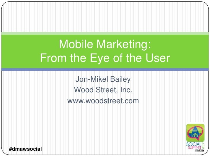 Mobile Marketing:          From the Eye of the User                 Jon-Mikel Bailey                Wood Street, Inc.     ...