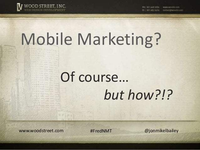 Frederick New Media and Tech Conference 2013 - Mobile Marketing - Jon-Mikel Bailey - Wood Street