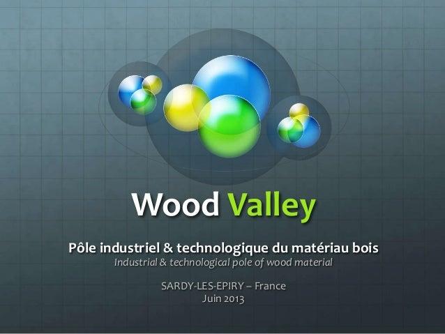 Wood ValleyPôle industriel & technologique du matériau boisIndustrial & technological pole of wood materialSARDY-LES-EPIRY...
