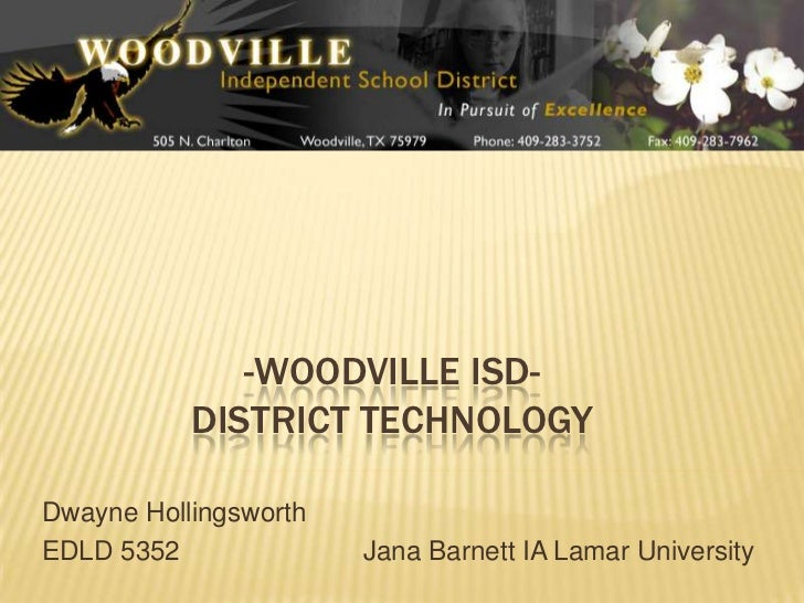 -Woodville ISD-District Technology<br />Dwayne Hollingsworth <br />EDLD 5352			Jana Barnett IA Lamar University<br />
