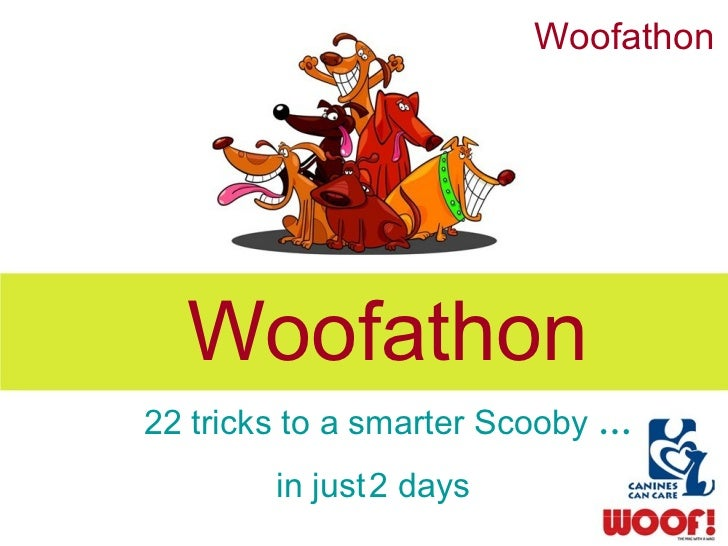 Woofathon  Woofathon  22 tricks to a smarter Scooby  … in just 2 days