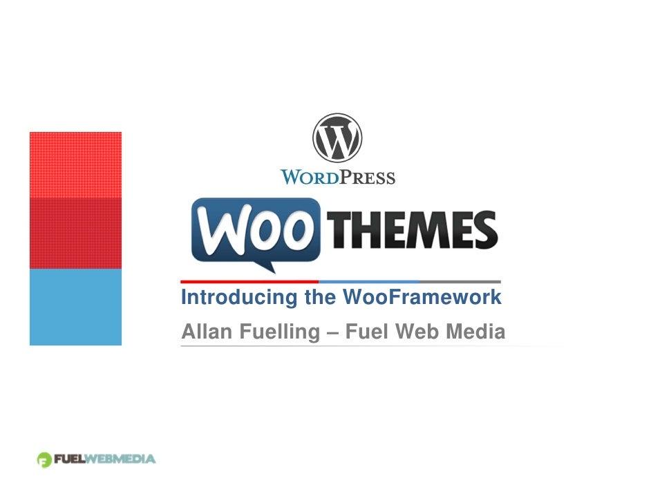 Introducing the WooFrameworkAllan Fuelling – Fuel Web Media