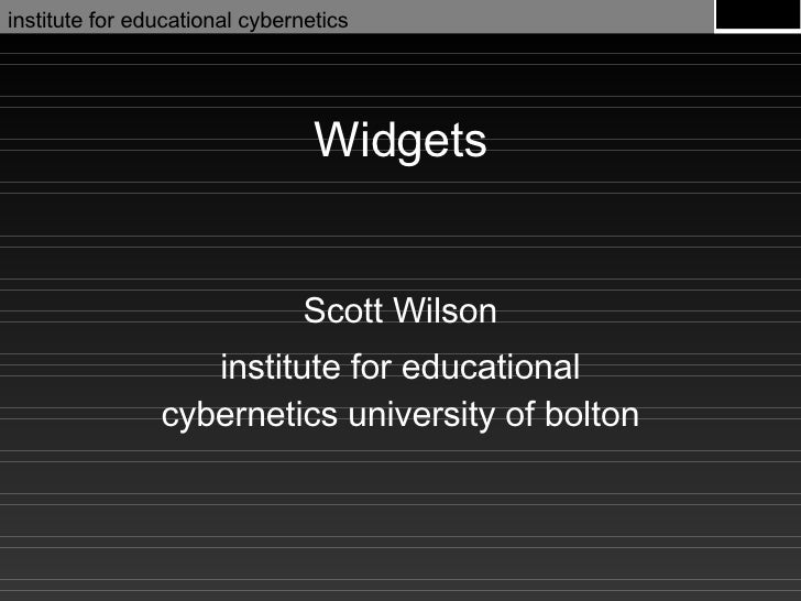 Widgets Scott Wilson institute for educational cybernetics university of bolton