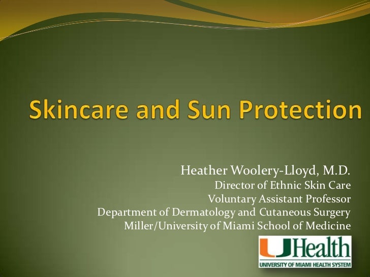 Skincare and Sun Protection<br />Heather Woolery-Lloyd, M.D.<br />Director of Ethnic Skin Care<br />Voluntary Assistant P...