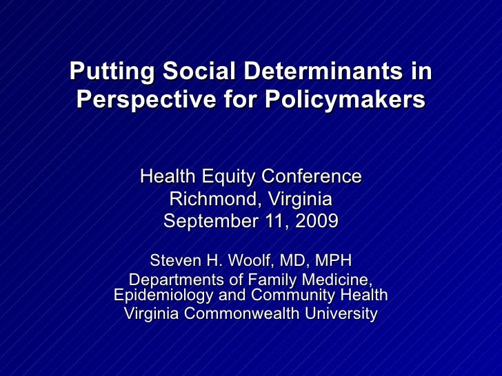 Putting Social Determinants in Perspective for Policymakers Health Equity Conference Richmond, Virginia September 11, 2009...