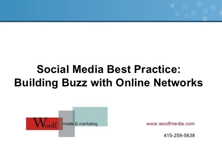 Social Media Best Practice: Building Buzz with Online Networks www.woolfmedia.com 415-259-5638