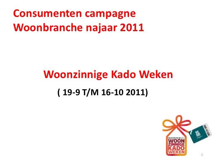 Consumenten campagne Woonbranche najaar 2011<br />Woonzinnige Kado Weken<br />( 19-9 T/M 16-10 2011)<br />1<br />