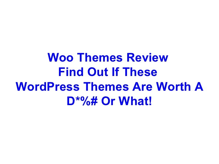 Woo Themes Review  Find Out If These  WordPress Themes Are Worth A D*%# Or What!