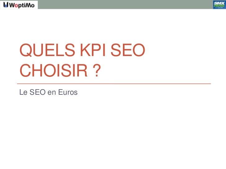 Quels KPI SEO choisir ?<br />Le SEO en Euros<br />