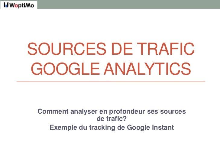 Sources de TraficGoogle Analytics<br />Comment analyser en profondeur ses sources de trafic?<br />Exemple du tracking de G...