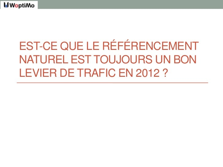 EST-CE QUE LE RÉFÉRENCEMENTNATUREL EST TOUJOURS UN BONLEVIER DE TRAFIC EN 2012 ?