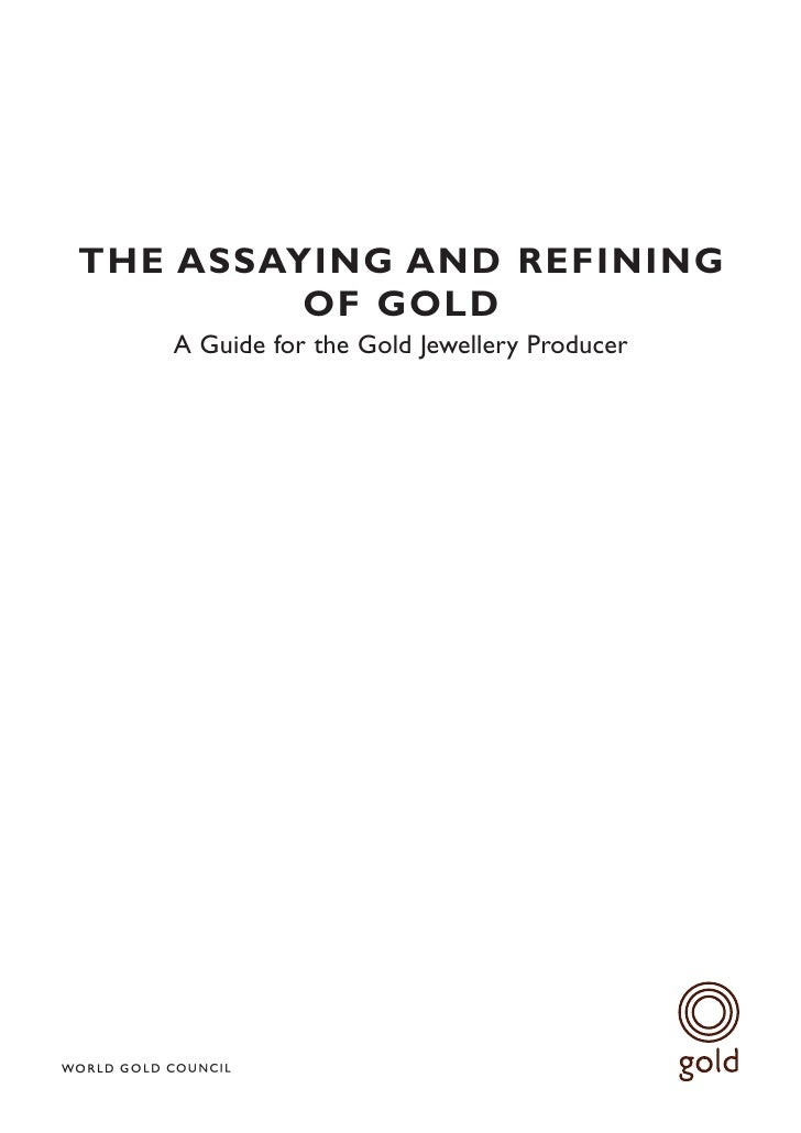 THE ASSAYING AND REFINING          OF GOLD    A Guide for the Gold Jewellery Producer