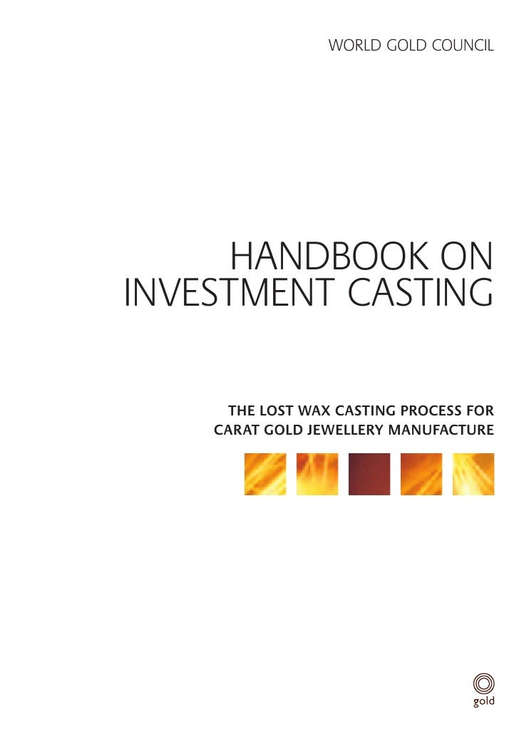 WORLD GOLD COUNCIL           HANDBOOK ON INVESTMENT CASTING       THE LOST WAX CASTING PROCESS FOR     CARAT GOLD JEWELLER...