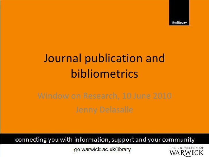 Journal publication and bibliometrics Window on Research, 10 June 2010 Jenny Delasalle