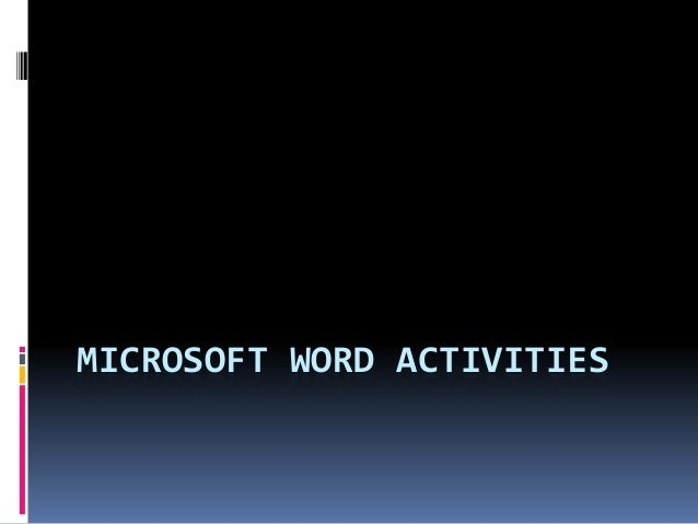 MICROSOFT WORD ACTIVITIES