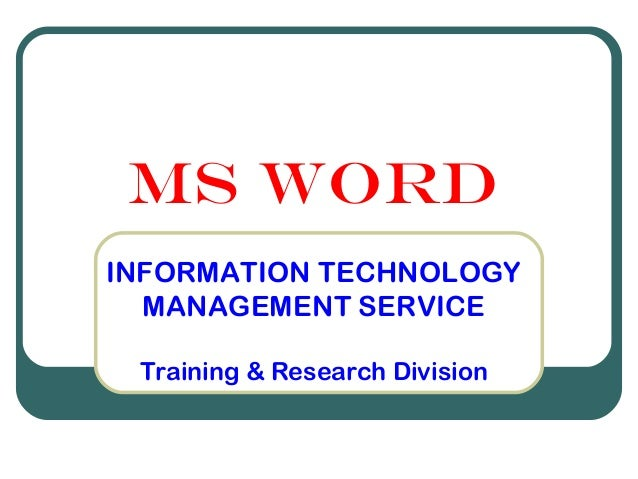 MS WORD INFORMATION TECHNOLOGY MANAGEMENT SERVICE Training & Research Division